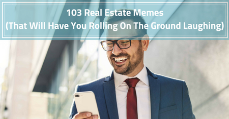 103 REAL ESTATE MEMES (THAT WILL HAVE YOU ROLLING ON THE GROUND LAUGHING)